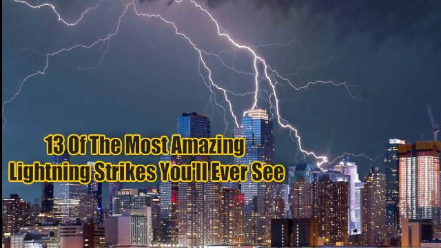 13 Of The Most Amazing Lightning Strikes You'll Ever See